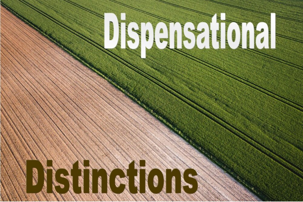 Dispensational Distinctions